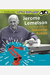 Jerome Lemelson: The Man Behind Industrial Robots (Little Inventor) Kindle Edition