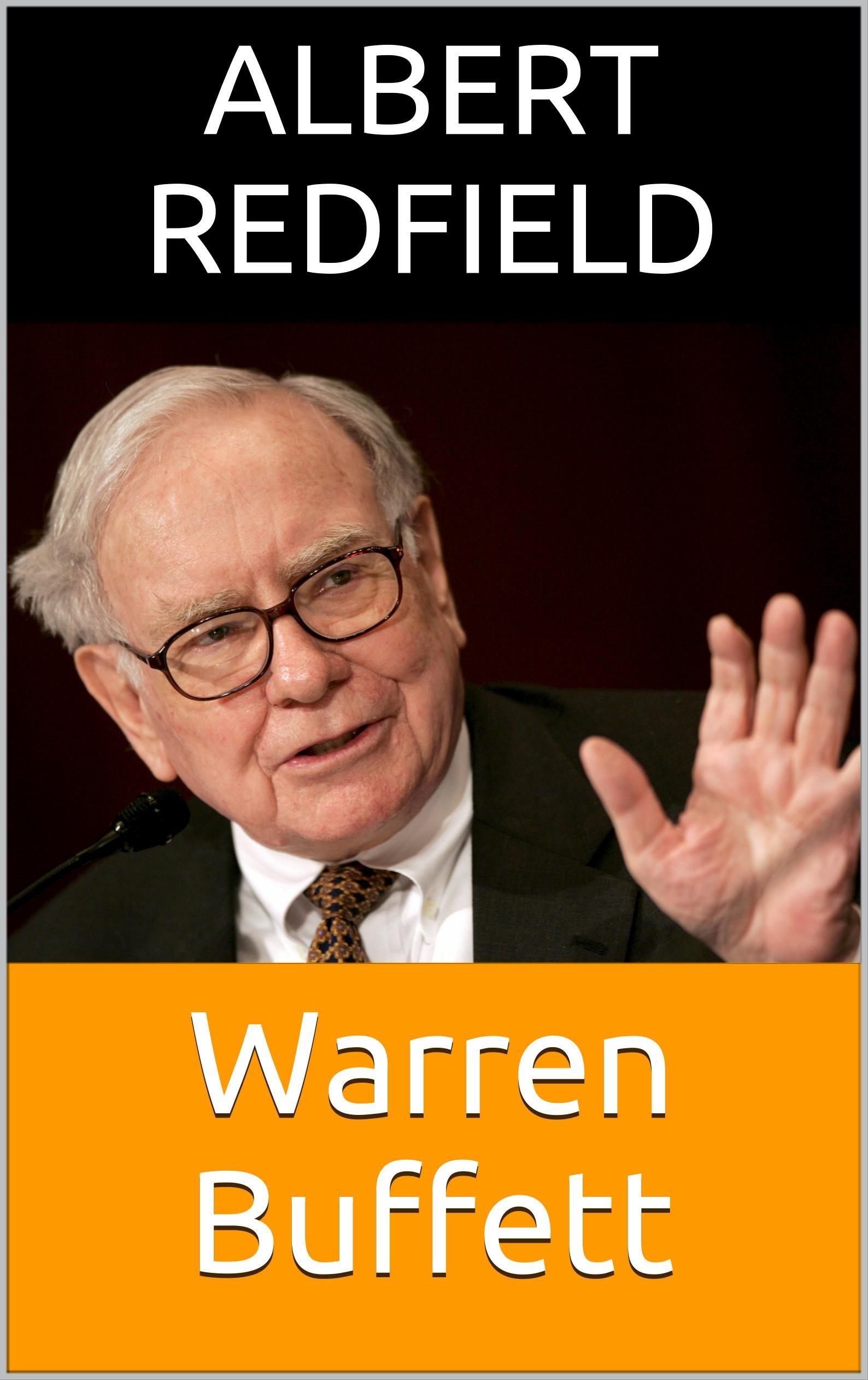 Warren Buffett: A Biography of the most Intelligent Businessman Ever