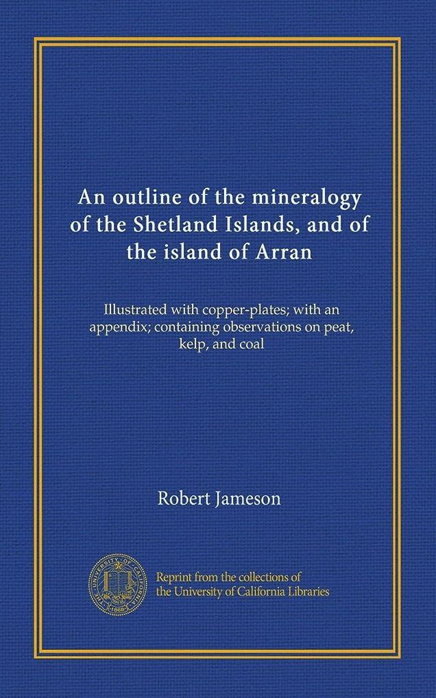 静かなインスタンス鯨An outline of the mineralogy of the Shetland Islands, and of the island of Arran: Illustrated with copper-plates; with an appendix; containing observations on peat, kelp, and coal