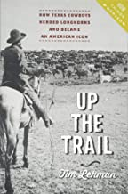 Up the Trail: How Texas Cowboys Herded Longhorns and Became an American Icon (How Things Worked)
