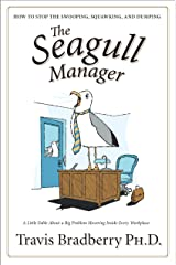 The Seagull Manager: How to stop the swooping, squawking, and dumping Kindle Edition