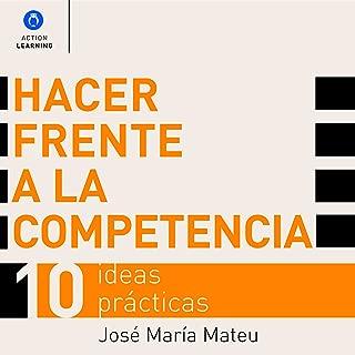 Hacer Frente a la Competencia [Dealing with Competition]: 10 Ideas Prácticas [10 Practical Ideas]