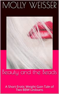Beauty and the Beads: A Short Erotic Weight Gain Tale of Two BBW Lesbians