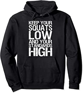 Keep Your Squats Low And Your Standards High - Gym Hoodie