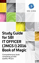 Study Guide for SBI IT OFFICER (JMGS I) 2016 - Book of Magic: Comprehensive book consisting of 650 Quality MCQ's