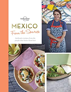 From the Source - Mexico: Authentic Recipes From the People That Know Them the Best (Lonely Planet) [Idioma Inglés]