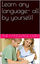 Learn any language- all by yourself! (Spanish lessons for beginners) (English Edition)