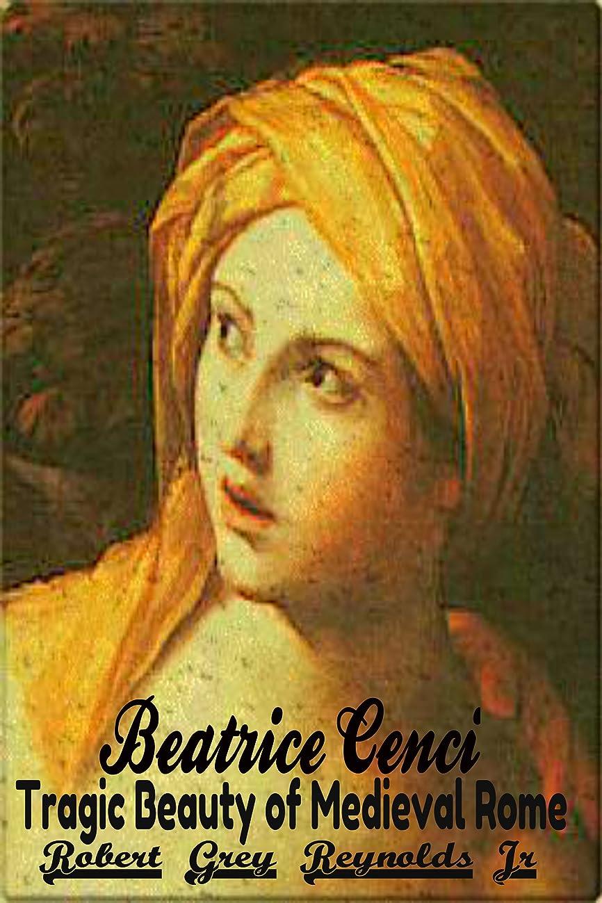 Beatrice Cenci: Tragic Beauty of Medieval Rome (English Edition)