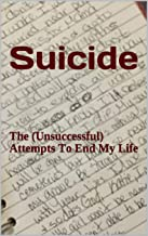 Suicide: The (Unsuccessful) Attempts To End My Life