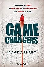 Game changers. Lo que hacen los líderes, los innovadores y los inconformistas para triunfar en la vida