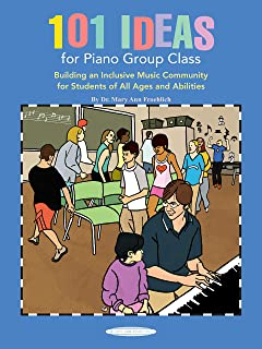 101 Ideas for Piano Group Class: Building an Inclusive Music