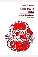Karl Marx Show: proletari di tutto il mondo, perdonatemi (Italian Edition) Versión Kindle