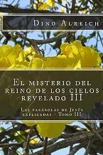 El misterio del reino de los cielos revelado III: Las parábolas de Jesús explicadas - Tomo III (Spanish Edition)