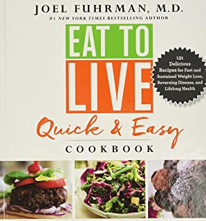 Eat to Live Quick and Easy Cookbook: 131 Delicious Recipes for Fast and Sustained Weight Loss, Reversing Disease, and Life...