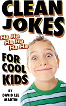 Clean Jokes For Cool Kids (Laugh Out Loud Jokes For Kids Of All Ages Book 1)
