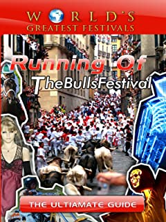 World's Greatest Festivals - The Ultimate Guide to Running of The Bulls Festival