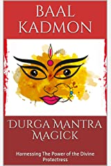Durga Mantra Magick: Harnessing The Power of the Divine Protectress Kindle Edition