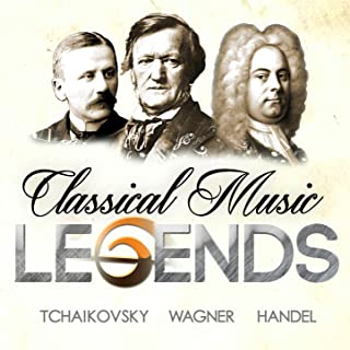 Classical Music Legends - Tchaikovsky, Wagner and Handel