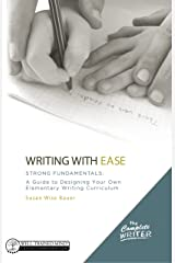 Writing with Ease: Strong Fundamentals: A Guide to Designing Your Own Elementary Writing Curriculum (The Complete Writer) Kindle Edition