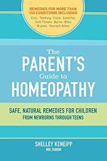 The Parent's Guide to Homeopathy: Safe, Natural Remedies for Children, from Newborns through Teens