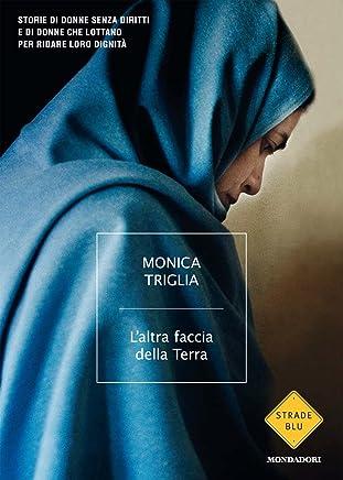 Laltra faccia della Terra: Storie di donne senza diritti e di donne che lottano per ridar loro dignità (Strade blu)
