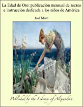 La Edad de Oro: Publicaciðn mensual de recreo e instrucciðn dedicada a los niîos de Amçrica (Spanish Edition)