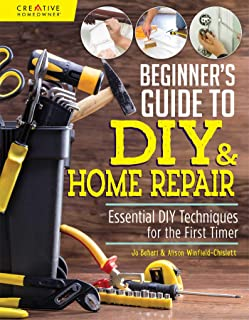 Beginner's Guide to DIY: Essential DIY Techniques for the First Timer (Creative Homeowner)