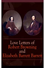 Love Letters of Robert Browning and Elizabeth Barrett Barrett: Romantic Correspondence between two great poets of the Victorian era (Featuring Extensive Illustrated Biographies) Kindle Edition