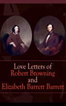 Love Letters of Robert Browning and Elizabeth Barrett Barrett: Romantic Correspondence between two great poets of the Vict...