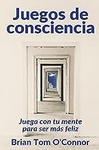 Juegos de consciencia: Juega con tu mente para ser más feliz (Spanish Edition)