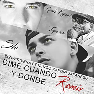 Dime Cuando Y Donde (Remix) [feat. Kendo Kaponi & Japanese]