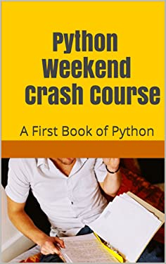 Python Weekend Crash Course: A First Book of Python (Programming Languages)