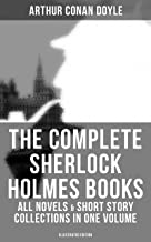 The Complete Sherlock Holmes Books: All Novels & Short Story Collections in One Volume (Illustrated Edition): A Study in S...