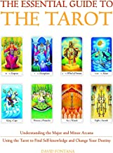 The Essential Guide to the Tarot: Understanding the Major and Minor Arcana - Using the Tarot to Find Self-Knowledge and Change Your Destiny (Essential Guides Series)