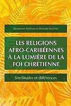 Les religions afro-caribéennes à la lumière de la foi chrétienne: Similitudes et différences (French Edition)