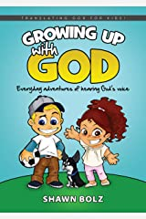 Growing Up With God: Everyday Adventures of Hearing God's Voice Kindle Edition