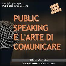 Public speaking e l'arte di comunicare: La miglior guida per public speakers emergenti
