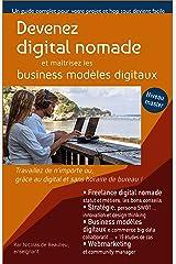 Devenez digital nomade, et maîtrisez les business modèles digitaux: Travaillez de n'importe où, grâce au digital et sans boutique ! (Le marketing digital par métiers) Format Kindle