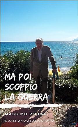 MA POI SCOPPIÒ LA GUERRA: Quasi un'autobiografia (Biografie Vol. 4)