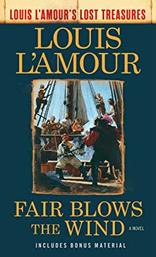 Fair Blows the Wind (Louis L'Amour's Lost Treasures): A Novel