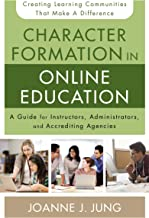 Character Formation in Online Education: A Guide for Instructors, Administrators, and Accrediting Agencies