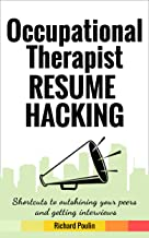 Occupational Therapist Resume Hacking: Shortcuts to outshining your peers and getting interviews (Healthcare Book 5) best CV and Resume Books
