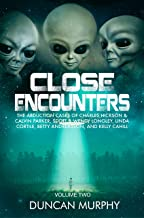 Close Encounters: Volume Two: The Abduction cases of Charles Hickson & Calvin Parker, Scott & Wendy Longley, Linda Cortile, Betty Andreasson, and Kelly Cahill