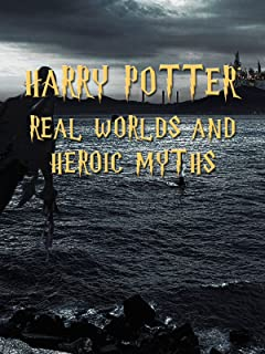 Harry Potter Real Worlds And Heroic Myths