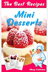 The Best Mini Desserts Recipes: All Recipes with Color Pictures & Easy Instructions. Simple Cookbook with 40 Small and Very Delicious Chocolate, Fruit and Berry Desserts (The Most Delicious Desserts) Kindle Edition