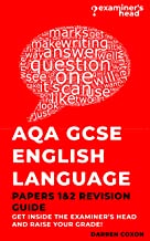 AQA GCSE ENGLISH LANGUAGE PAPERS 1 AND 2 REVISION GUIDE: Get inside the examiner's head and raise your grade!