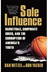 Sole Influence: Basketball, Corporate Greed, and the Corruption of America's Youth Kindle Edition