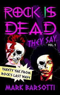 ROCK IS DEAD THEY SAY...  VOL. I: YAKETY YAK FROM ROCK'S LAST WAVE