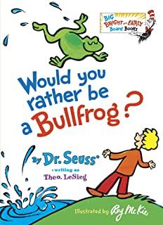 Would You Rather Be a Bullfrog? (Big Bright & Early Board Book)