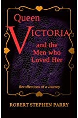 QUEEN VICTORIA and the Men who Loved Her: Recollections of a Journey Kindle Edition